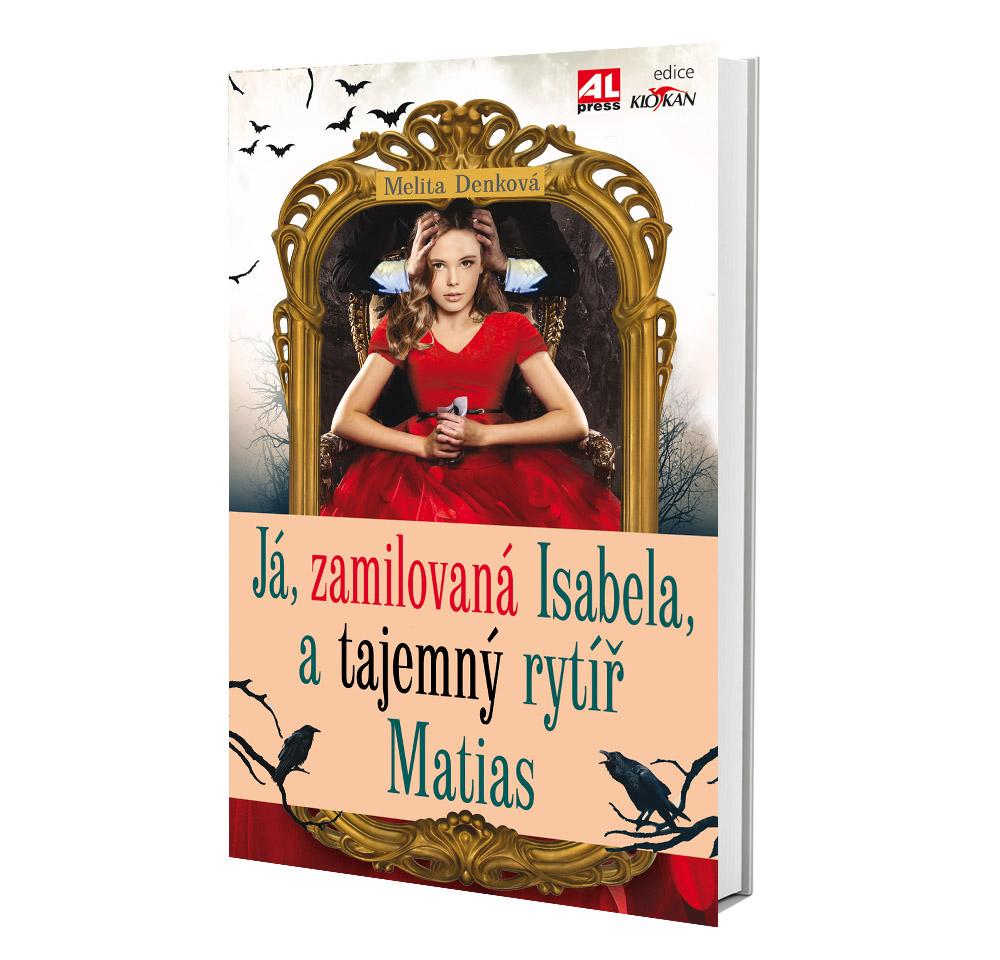 Kniha Já zamilovaná Isabela, a tajemný rytíř Matias v našem nakladatelství Alpress