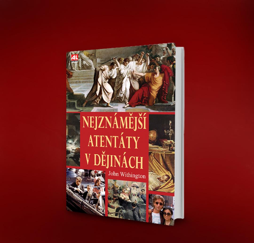 Kniha Nejznámější atentáty v dějinách v našem nakladatelství Alpress